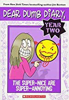 The Super-nice Are Super-annoying (Dear Dumb Diary Year Two)