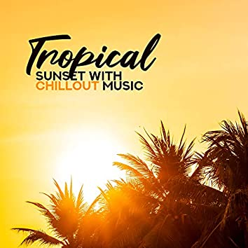 Tropical Sunset with Chillout Music