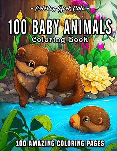 100 Baby Animals A Coloring Book Featuring 100 Incredibly Cute and Lovable Baby Animals from product image