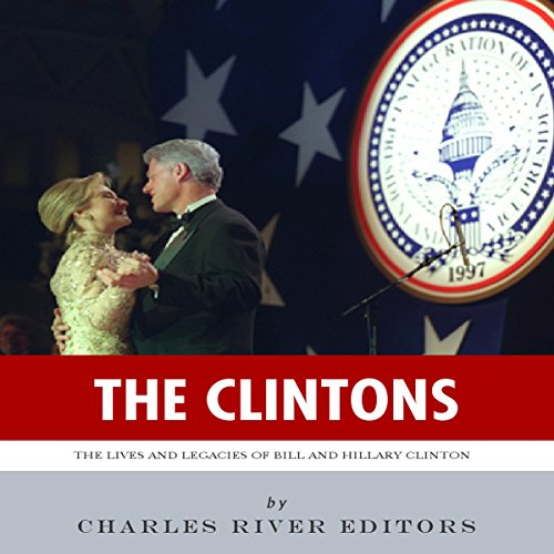 The Clintons: The Lives and Legacies of Bill and Hillary Clinton audiobook cover art