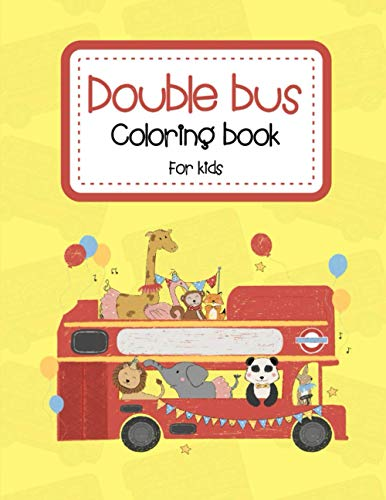 Double Bus Coloring Book For Kids: Fun Modern & Old Double Buses Colouring Books Stress Relieving Art Book Gifts for Boys & Girls