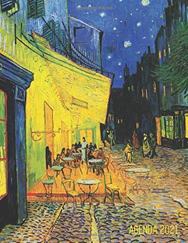 Vincent Van Gogh Agenda Giornaliera 2021: Terrazza del Caffè la Sera, Place du Forum, Arles (Francia) | Pianificatore Annuale 2021 | Da Gennaio a ... | Post Impressionismo | Organizer & Diario