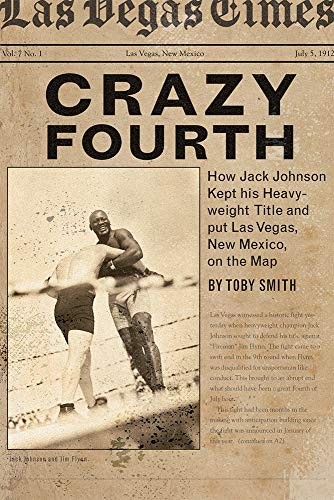Crazy Fourth: How Jack Johnson Kept His Heavyweight Title and Put Las Vegas, New Mexico, on the Map
