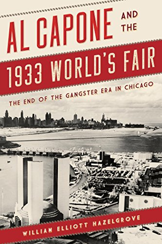 Al Capone and the 1933 World's Fair: The End of the Gangster Era in Chicago (English Edition)