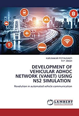 DEVELOPMENT OF VEHICULAR ADHOC NETWORK (VANET) USING NS2 SIMULATION: Revolution in automated vehicle communication