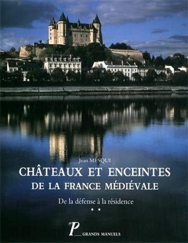 Châteaux et enceintes de la France médiévale.... La résidence - les éléments architecturaux, volume 2
