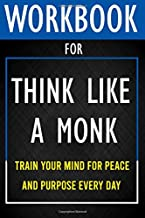 Workbook for Think Like a Monk: Train Your Mind for Peace and Purpose Every Day PDF