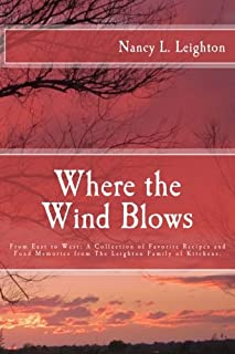 Where the Wind Blows: From East to West: A Collection of Favorite Recipe and Fond Memories from The Leighton Family of Kit...