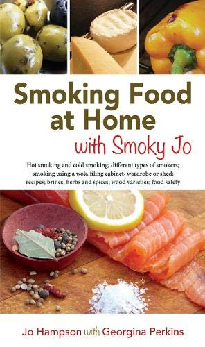Smoking Food at Home with Smoky Jo: Hot Smoking and Cold Smoking; Different Types of Smokers; Smoking Using a Wok, Filing Cabinet, Wardrobe or Shed; ... Herbs and Spices; Wood Varieties; Food Safety