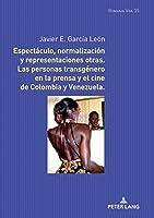 Espectáculo, normalización y representaciones otras. Las personas transgénero en la prensa y el cine de Colombia y Venezuela. (Romania Viva)