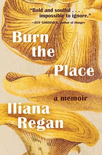 Burn the Place: A Memoir