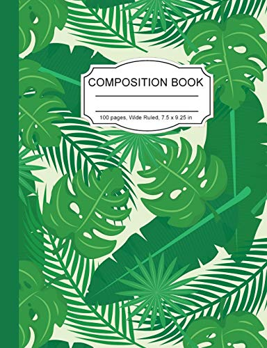 Composition Book: Unique Big Green Leaves Wide Ruled Paper Notebook Journal for Homeschool Office Teacher Adult 7.5 x 9.25 in. 100 Pages