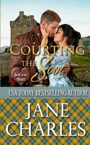 Courting the Scot (Scot to the Heart #1 ~ Grant and MacGregor Novel)