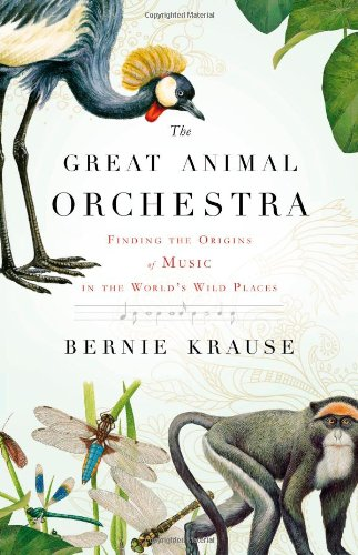 Image of The Great Animal Orchestra: Finding the Origins of Music in the World's Wild Places