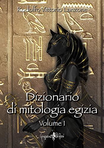 Dizionario di mitologia egizia (Vol. 1)