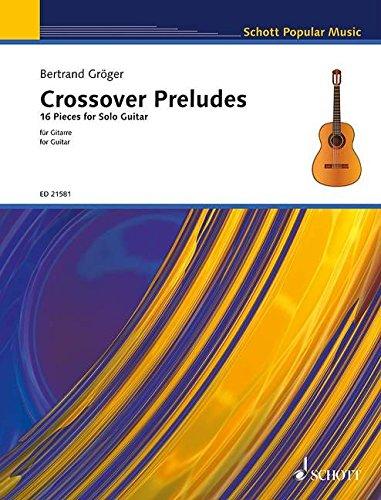 Crossover Preludes: 16 Pieces for Solo Guitar. Gitarre. Spielbuch. (Schott Popular Music)