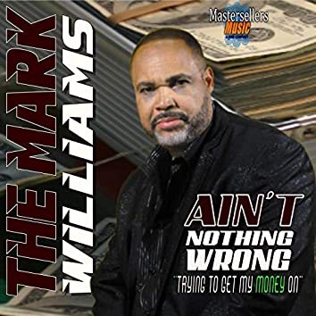 Ain't Nothing Wrong (Trying to Get My Money On)