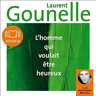 L'homme qui voulait être heureux                   De :                                                                                                                                 Laurent Gounelle                               Lu par :                                                                                                                                 Michelangelo Marchese                      Durée : 3 h et 58 min     294 notations     Global 4,6