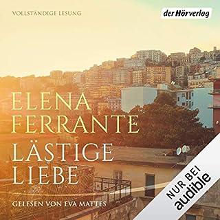 Lästige Liebe                   Autor:                                                                                                                                 Elena Ferrante                               Sprecher:                                                                                                                                 Eva Mattes                      Spieldauer: 5 Std. und 7 Min.     97 Bewertungen     Gesamt 3,5