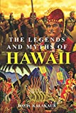 The Legends and Myths of Hawaii: The fables and folk-lore of a strange people (Complete with illustrations)