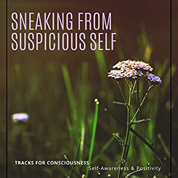 Sneaking From Suspicious Self - Tracks For Consciousness, Self-Awareness & Positivity