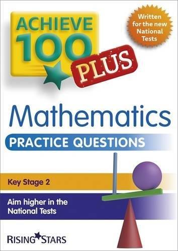 Achieve 100 Plus Maths Practice Questions (Achieve 100 Mathematics) (Achieve Key Stage 2 SATs Revision)