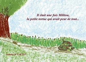 Il etait une fois Militou, la petite tortue qui avait peur de tout... 6-8 ans: Les peurs, une présence rassurante (Des livres pour reflechir avec nos ... 6-8 ans) (Volume 2) (French Edition)