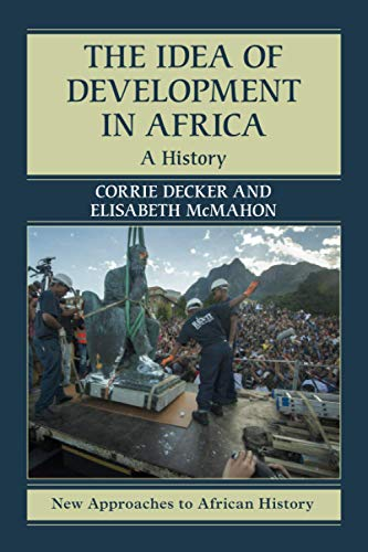 Compare Textbook Prices for The Idea of Development in Africa New Approaches to African History  ISBN 9781107503229 by Decker, Corrie