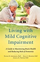 Living with Mild Cognitive Impairment: A Guide to Maximizing Brain Health and Reducing Risk of Dementia by Nicole D. Anderson (23-Aug-2012) Paperback