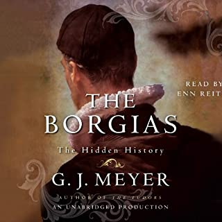 The Borgias     The Hidden History              By:                                                                                                                                 G. J. Meyer                               Narrated by:                                                                                                                                 Enn Reitel                      Length: 19 hrs and 58 mins     12 ratings     Overall 4.2