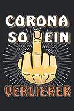 CORONA SO EIN VERLIERER: Liniert, kariert und punktiertes Notizbuch-Tagebuch bzw. Übungsbuch mit 120 Seiten