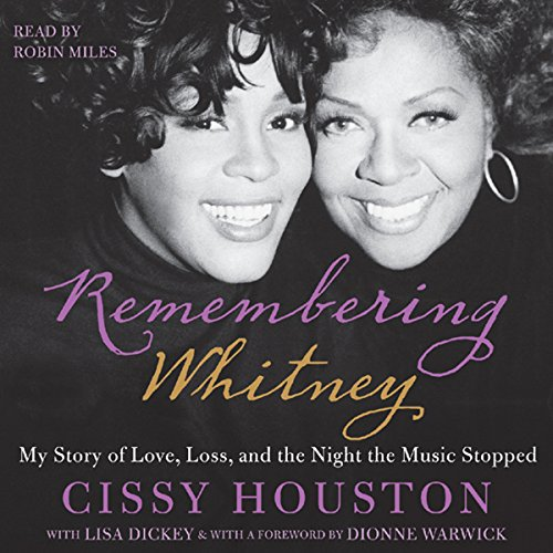 Remembering Whitney     My Story of Love, Loss, and the Night the Music Stopped              By:                                                                                                                                 Cissy Houston                               Narrated by:                                                                                                                                 Robin Miles                      Length: 7 hrs and 54 mins     246 ratings     Overall 4.6