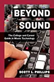 Beyond Sound: The College and Career Guide in Music Technology: A Career Guide for the Professional Music Technologist