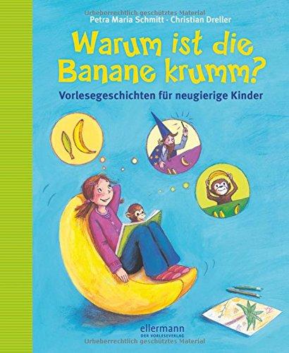 Warum ist die Banane krumm?: Vorlesegeschichten für neugierige Kinder (Warum?- Bücher)