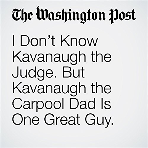 I Don't Know Kavanaugh the Judge. But Kavanaugh the Carpool Dad Is One Great Guy. copertina