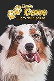 Il mio cane Libro della salute: Pastore Australiano | 109 Pagine | Dimensioni 15cm x 23cm A5 | Quaderno da compilare per le vaccinazioni, visite ... i proprietari di cani | Libretto | Taccuino