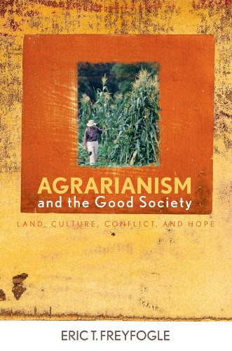 Agrarianism and the Good Society: Land, Culture, Conflict, and Hope (Culture of the Land) (English Edition)