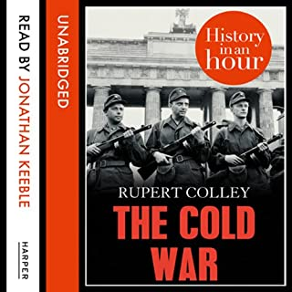 The Cold War: History in an Hour                   By:                                                                                                                                 Rupert Colley                               Narrated by:                                                                                                                                 Jonathan Keeble                      Length: 1 hr and 27 mins     12 ratings     Overall 4.6