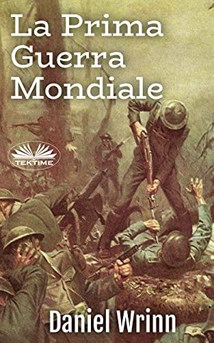 La Prima Guerra Mondiale: Storie dalle trincee