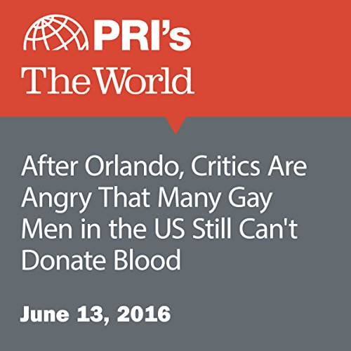 After Orlando, Critics Are Angry That Many Gay Men in the US Still Can't Donate Blood audiobook cover art