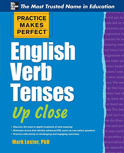 Practice Makes Perfect English Verb Tenses Up Close [Lingua inglese]