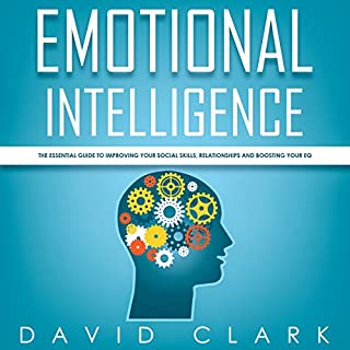 Emotional Intelligence: The Essential Guide to Improving Your Social Skills, Relationships and Boosting Your EQ     Emotional Intelligence EQ, Book 1              By:                                                                                                                                 David Clark                               Narrated by:                                                                                                                                 Sam Slydell                      Length: 1 hr and 47 mins     31 ratings     Overall 4.4