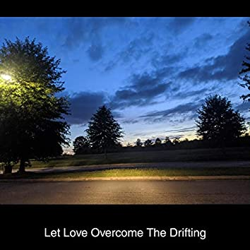 Let Love Overcome The Drifting