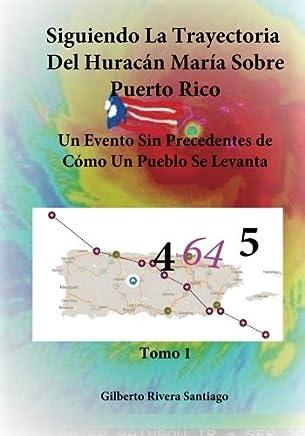 Siguiendo La Trayectoria Del Huracan Maria Sobre Puerto Rico - Tomo 1 (Hurricane Maria Over