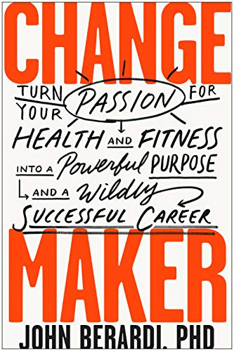 Change Maker: Turn Your Passion for Health and Fitness into a Powerful Purpose and a Wildly Successful Career