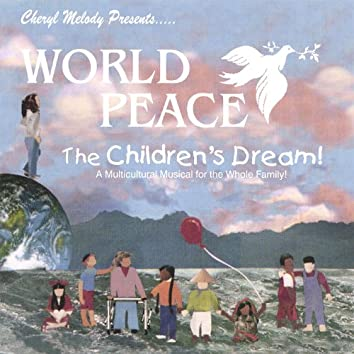 World Peace-The Children's Dream-A Story for Every Generation, Teaching Respect for All; Narrated By Cheryl Melody; Ages 5-12