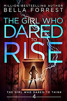 The Girl Who Dared to Think 4: The Girl Who Dared to Rise by [Bella Forrest]