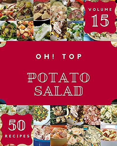 Oh! Top 50 Potato Salad Recipes Volume 15: Explore Potato Salad Cookbook NOW! (English Edition)
