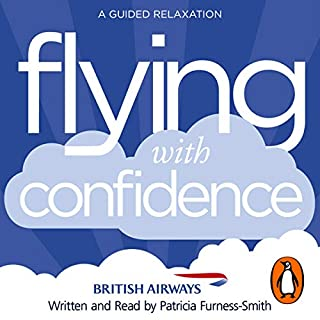 Flying with Confidence     A Guided Relaxation              By:                                                                                                                                 Patricia Furness-Smith                               Narrated by:                                                                                                                                 Patricia Furness-Smith                      Length: 49 mins     20 ratings     Overall 3.7