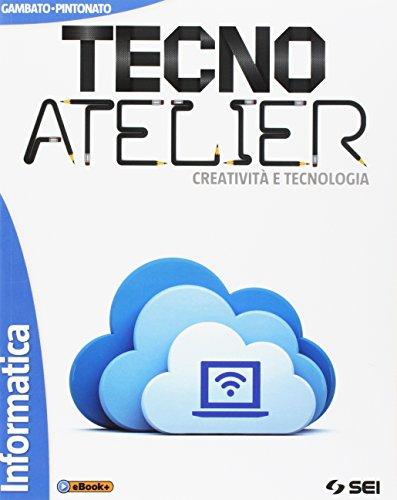 Tecno atelier. Creatività e tecnologia. Informatica. Per la Scuola media. Con e-book. Con espansione online